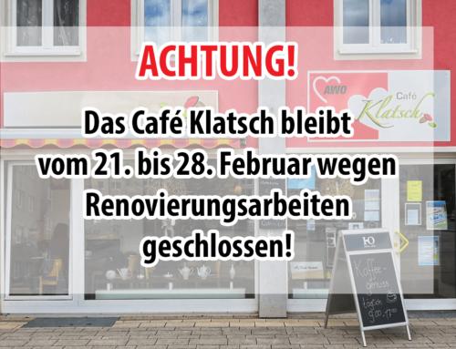 Vom 21. bis 28. Februar: Café Klatsch wegen Renovierung geschlossen!